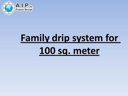 Family drip system for 100 sq. meter. Drip connection Reservoir connection.