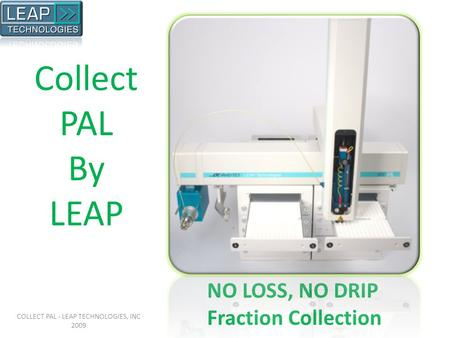 NO LOSS, NO DRIP Fraction Collection Collect PAL By LEAP COLLECT PAL - LEAP TECHNOLOGIES, INC 2009.