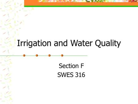 Irrigation and Water Quality Section F SWES 316.