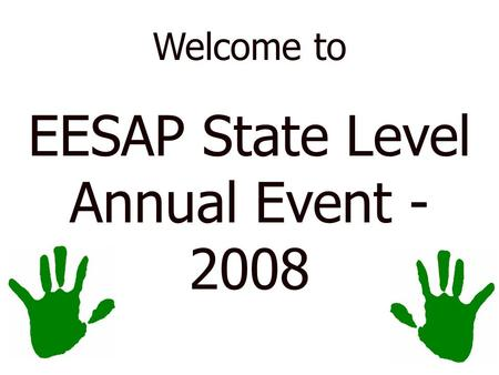 Welcome to EESAP State Level Annual Event - 2008.