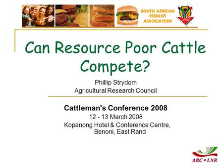 Phillip Strydom Agricultural Research Council Cattleman's Conference 2008 12 - 13 March 2008 Kopanong Hotel & Conference Centre, Benoni, East Rand Can.