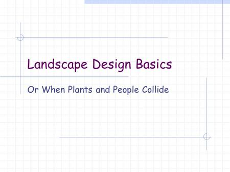 Landscape Design Basics Or When Plants and People Collide.