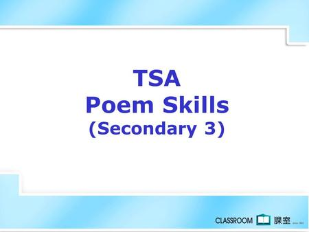 TSA Poem Skills (Secondary 3) Rhyme Rhyme refers to words which have the same vowel and consonant sound e.g.Rain and pain Sing and ring Right and bite.