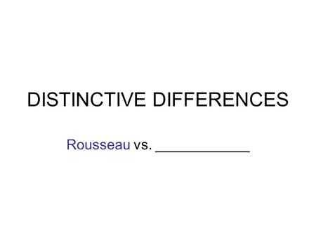 DISTINCTIVE DIFFERENCES Rousseau vs. ____________.