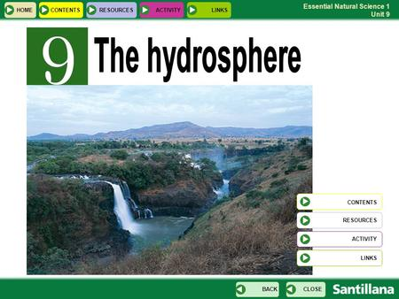 Essential Natural Science 1 Unit 9 CONTENTS RESOURCES LINKS HOMERESOURCESCONTENTS CLOSEBACK ACTIVITYLINKS ACTIVITY.