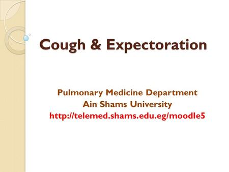 Cough & Expectoration Pulmonary Medicine Department Ain Shams University