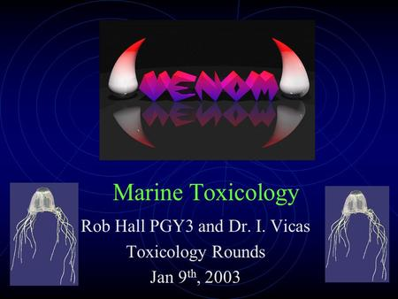 Marine Toxicology Rob Hall PGY3 and Dr. I. Vicas Toxicology Rounds Jan 9 th, 2003.