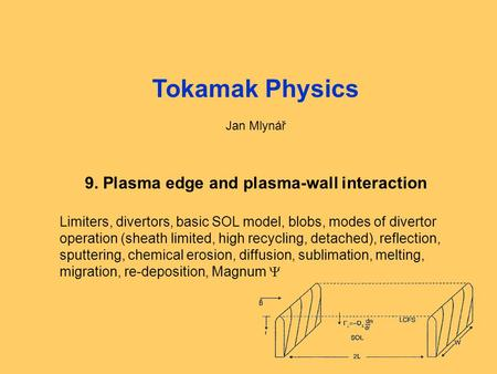 Fyzika tokamaků1: Úvod, opakování1 Tokamak Physics Jan Mlynář 9. Plasma edge and plasma-wall interaction Limiters, divertors, basic SOL model, blobs, modes.