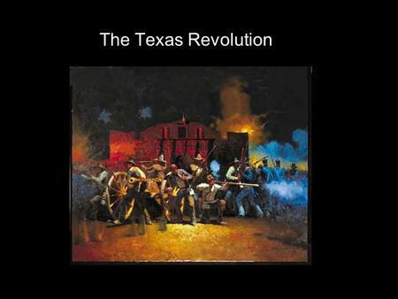 The Texas Revolution.