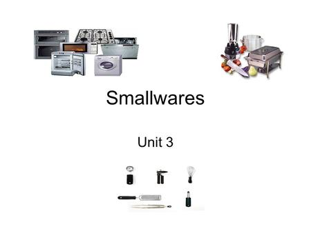 Smallwares Unit 3. Small Equipment Tools refer to hand-held items used for food preparation. Equipment refers to appliances such as a refrigerator, mixer.