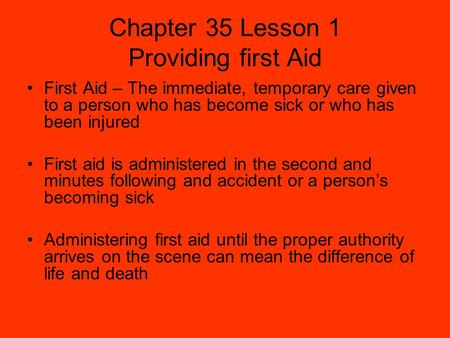 Chapter 35 Lesson 1 Providing first Aid First Aid – The immediate, temporary care given to a person who has become sick or who has been injured First aid.