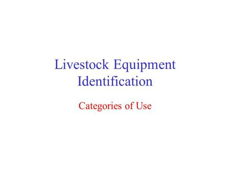 Livestock Equipment Identification Categories of Use.