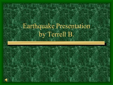 Earthquake Presentation by Terrell B.. Section1 Earthquakes are the shaking of the ground that is caused when tectonic plates move. Earthquakes occur.