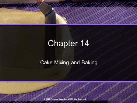 © 2009 Cengage Learning. All Rights Reserved. Chapter 14 Cake Mixing and Baking.