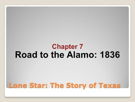 Chapter 7 Road to the Alamo: 1836 Lone Star: The Story of Texas.