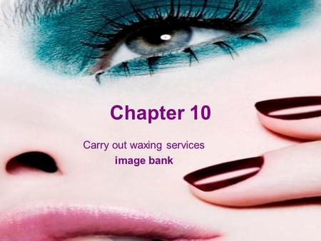 Chapter 10 Carry out waxing services image bank.