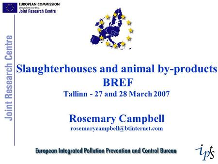 Slaughterhouses and animal by-products BREF Tallinn - 27 and 28 March 2007 Rosemary Campbell