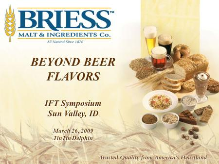 BEYOND BEER FLAVORS IFT Symposium Sun Valley, ID March 26, 2009 TinTin Delphin BEYOND BEER FLAVORS IFT Symposium Sun Valley, ID March 26, 2009 TinTin Delphin.