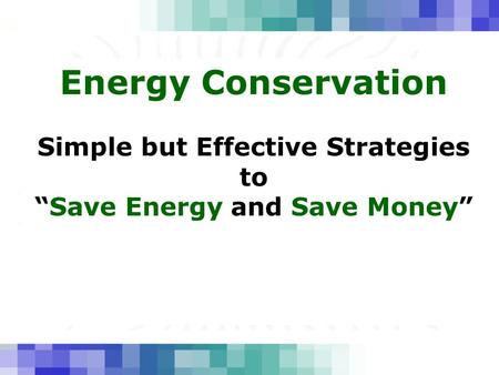 "Energy Conservation Simple but Effective Strategies to ""Save Energy and Save Money"""