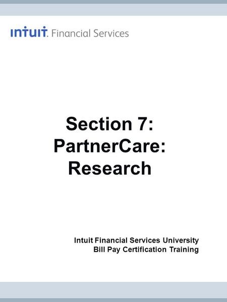 Section 7: PartnerCare: Research Intuit Financial Services University Bill Pay Certification Training.