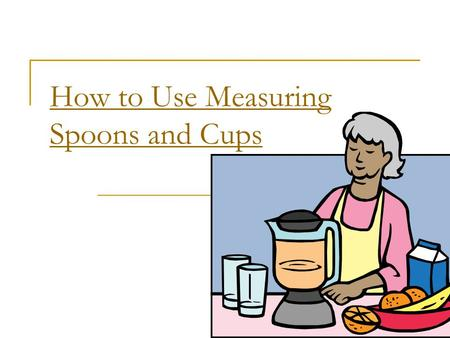 How to Use Measuring Spoons and Cups. Use the Correct Cup! Know the difference between liquid and dry measures, and use the appropriate one for each task.