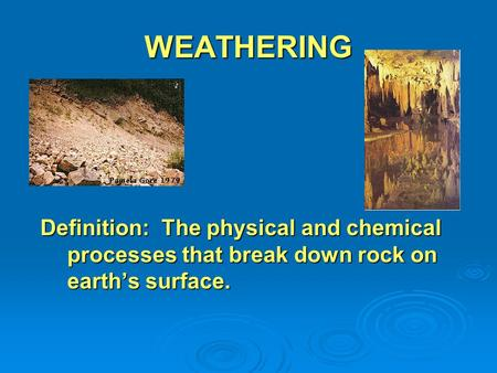 WEATHERING Definition: The physical and chemical processes that break down rock on earth's surface. Definition: The physical and chemical processes that.