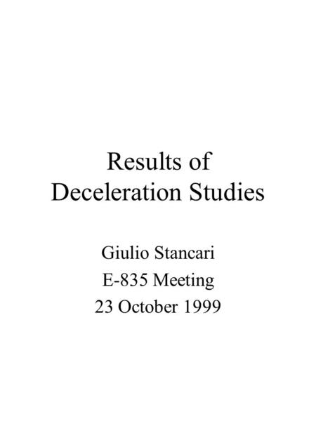Results of Deceleration Studies Giulio Stancari E-835 Meeting 23 October 1999.
