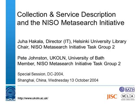 Collection & Service Description and the NISO Metasearch Initiative Juha Hakala, Director (IT), Helsinki University Library Chair, NISO Metasearch Initiative.