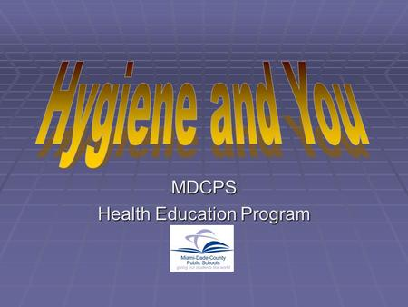 MDCPS Health Education Program. It's a routine of personal care that keeps your whole body clean and healthy.