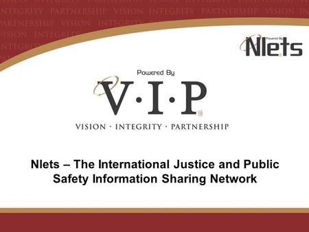 Nlets – The International Justice and Public Safety Information Sharing Network.