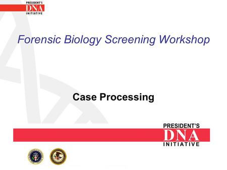 Forensic Biology Screening Workshop Case Processing.