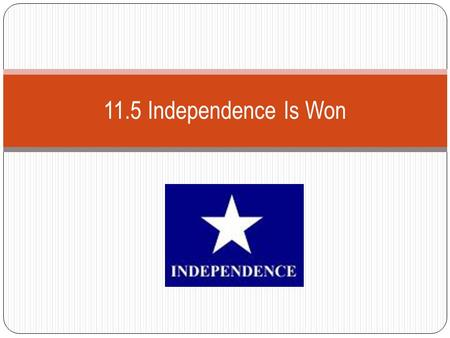 11.5 Independence Is Won. The Runaway Scrape General Sam Houston had the task of defeating Santa Anna so that Texans could return to their homes. During.