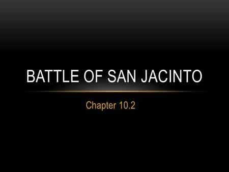 Chapter 10.2 BATTLE OF SAN JACINTO. SANTA ANNA CLOSES IN After the Battle of the Alamo, Santa Anna pursued Sam Houston to East Texas. Santa Anna considered.