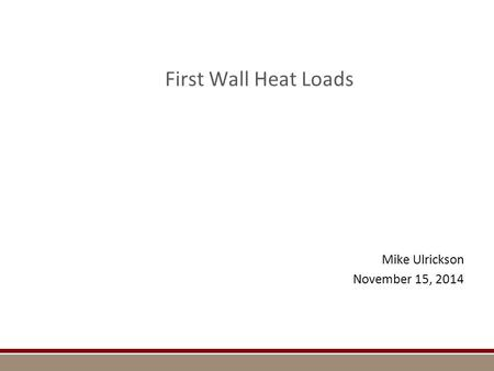 First Wall Heat Loads Mike Ulrickson November 15, 2014.