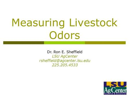 Measuring Livestock Odors Dr. Ron E. Sheffield LSU AgCenter 225.205.4533.