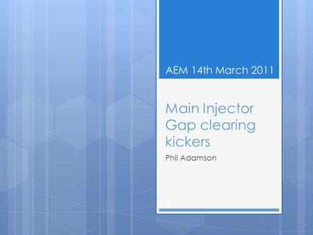 Main Injector Gap clearing kickers Phil Adamson (#) AEM 14th March 2011.