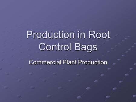 Production in Root Control Bags Commercial Plant Production.