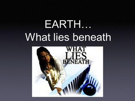 EARTH… What lies beneath. WHAT LIES BENEATH… CRUST: Top layer of Earth's internal structure that has two parts… 1.Basalt-rich oceanic crust 2.Granite-rich.