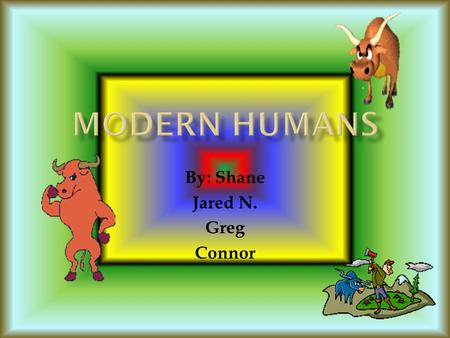 By: Shane Jared N. Greg Connor Many of you might think that Homo Sapien Sapiens looked like chimp-like creatures, but really, they looked just like modern.