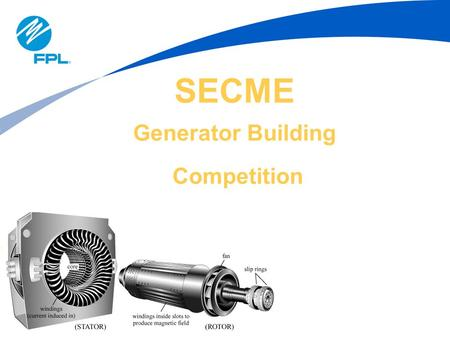 SECME Generator Building Competition. 2 Purpose & Necessity Competition Rules & Scoring Basic Theory of Electrical Generators Generator Building Instructions.