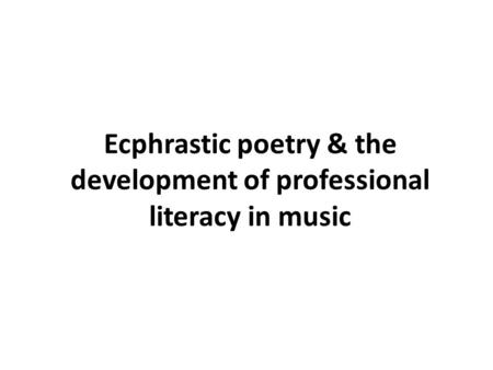 Ecphrastic poetry & the development of professional literacy in music.