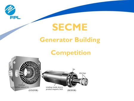 SECME Generator Building Competition. 2 Purpose Basic Theory of Electrical Generators Competition Generator Building Instructions TOPICS.