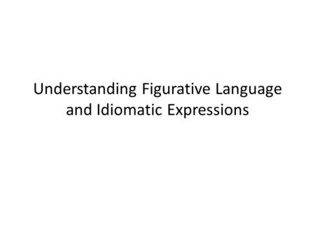 Understanding Figurative Language and Idiomatic Expressions.