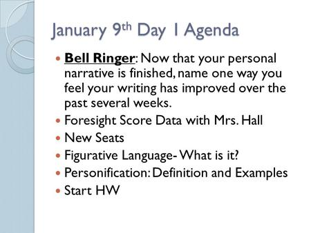 January 9 th Day 1 Agenda Bell Ringer: Now that your personal narrative is finished, name one way you feel your writing has improved over the past several.