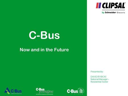 C-Bus Now and in the Future Presented by: DAVID RYBICKI National Manager – Residential Sector.