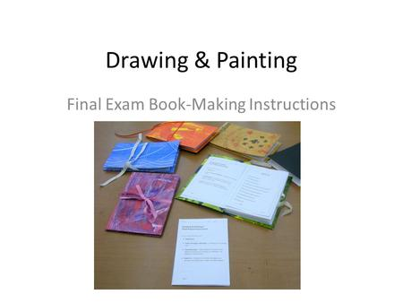 Drawing & Painting Final Exam Book-Making Instructions.
