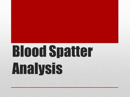 Blood Spatter Analysis. Blood Sample Collection Methods Swab – Use a web swab to transfer the blood onto the swab (must allow it to dry!) Scrape – Use.