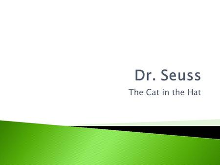 The Cat in the Hat.  By the end of this class you should be able to identify what characters identify with the different parts of Freud's theory of personality.
