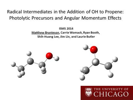 Radical Intermediates in the Addition of OH to Propene: Photolytic Precursors and Angular Momentum Effects ISMS 2014 Matthew Brynteson, Carrie Womack,
