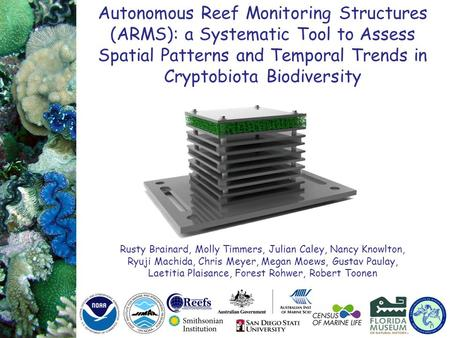 Autonomous Reef Monitoring Structures (ARMS): a Systematic Tool to Assess Spatial Patterns and Temporal Trends in Cryptobiota Biodiversity Rusty Brainard,
